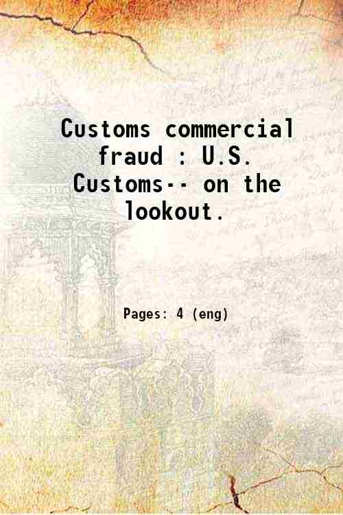 Customs commercial fraud : U.S. Customs-- on the lookout.
