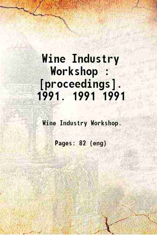 Wine Industry Workshop : [proceedings].   1991. 1991 1991
