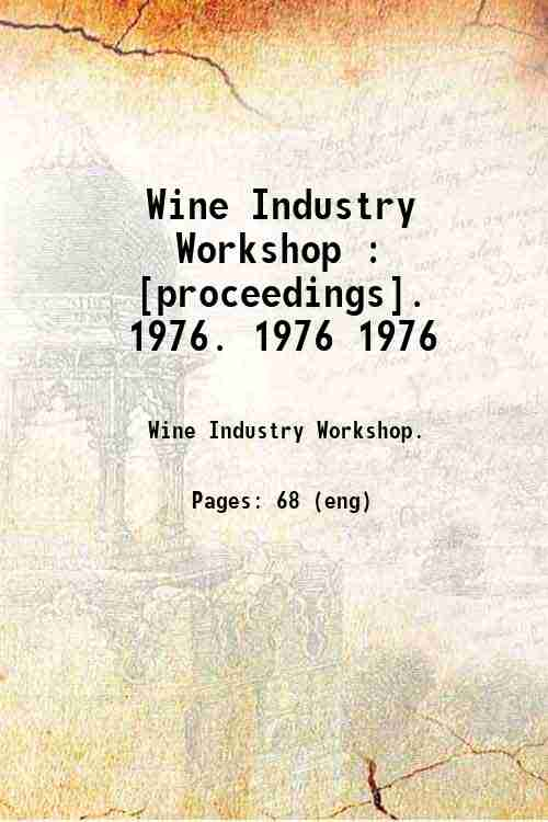 Wine Industry Workshop : [proceedings].   1976. 1976 1976
