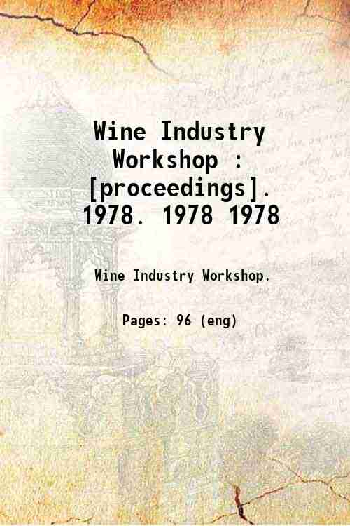 Wine Industry Workshop : [proceedings].   1978. 1978 1978