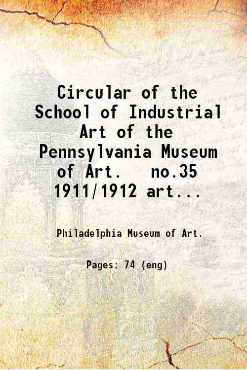Circular of the School of Industrial Art of the Pennsylvania Museum of Art.   no.35 1911/1912 art...