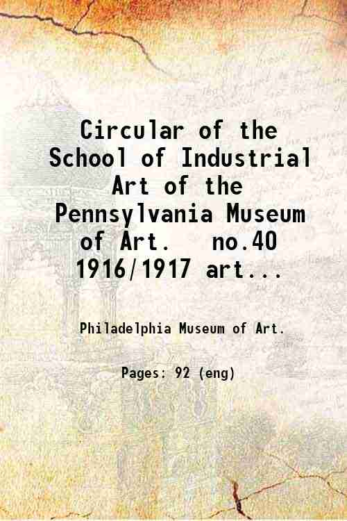 Circular of the School of Industrial Art of the Pennsylvania Museum of Art.   no.40 1916/1917 art...