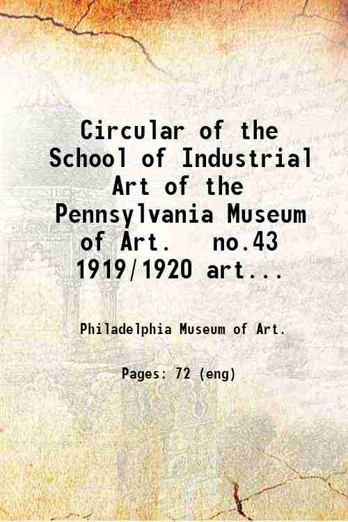 Circular of the School of Industrial Art of the Pennsylvania Museum of Art.   no.43 1919/1920 art...