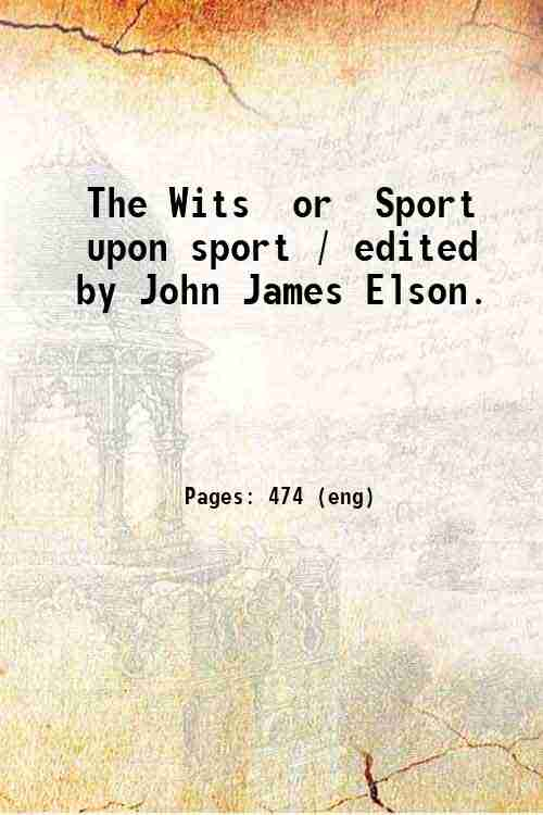 The Wits  or  Sport upon sport / edited by John James Elson.