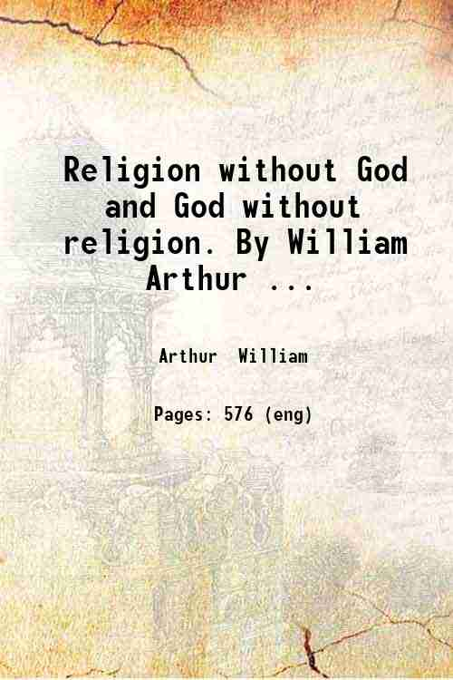 Religion without God and God without religion. By William Arthur ...