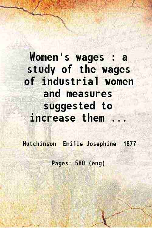 Women's wages : a study of the wages of industrial women and measures suggested to increase them ...