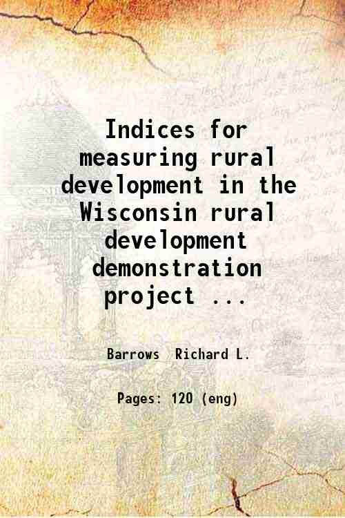 Indices for measuring rural development in the Wisconsin rural development demonstration project ...