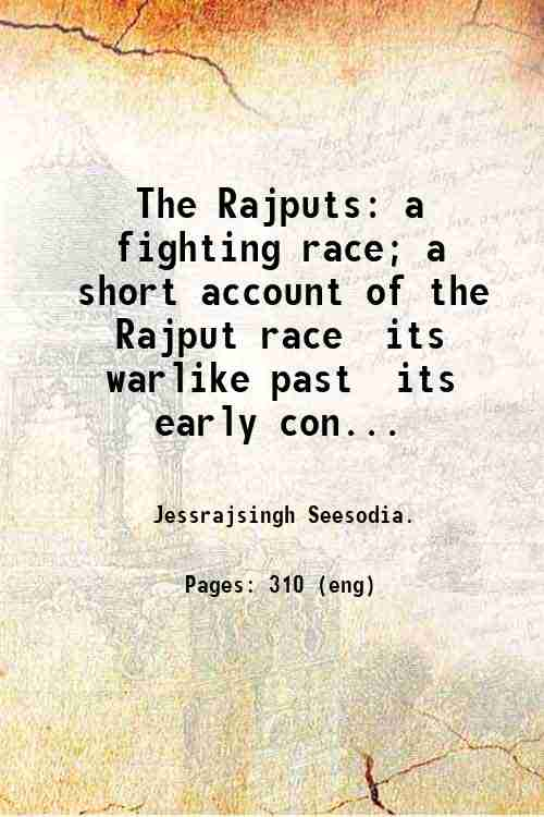 The Rajputs: a fighting race; a short account of the Rajput race  its warlike past  its early con...