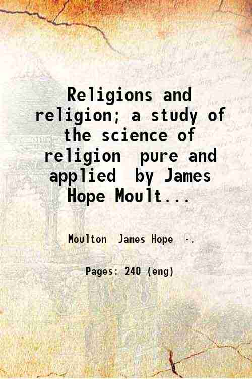 Religions and religion; a study of the science of religion  pure and applied  by James Hope Moult...