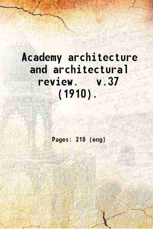 Academy architecture and architectural review.   v.37 (1910).