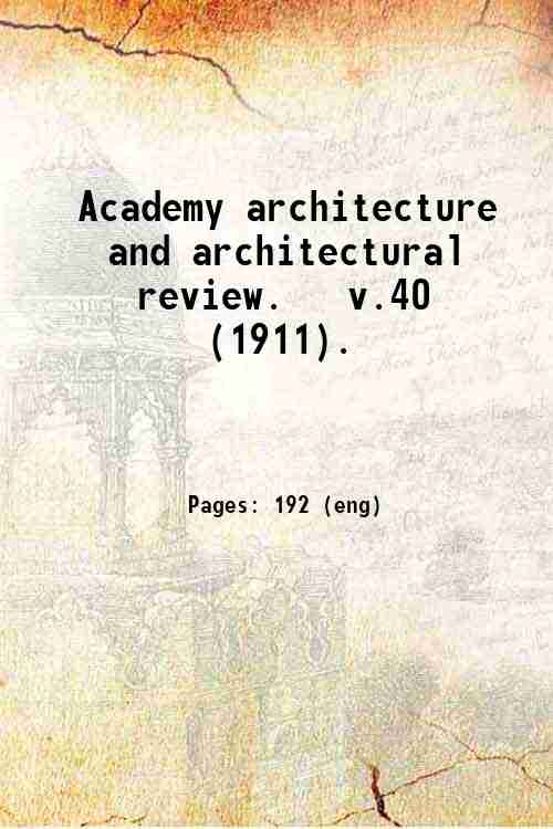 Academy architecture and architectural review.   v.40 (1911).