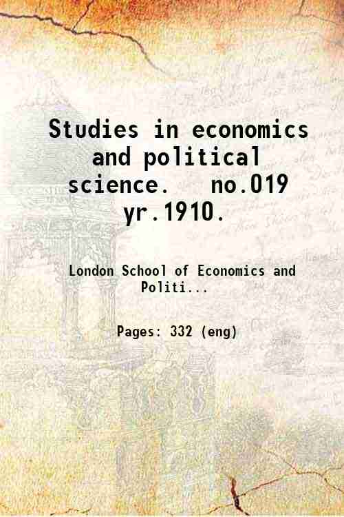 Studies in economics and political science.   no.019 yr.1910.