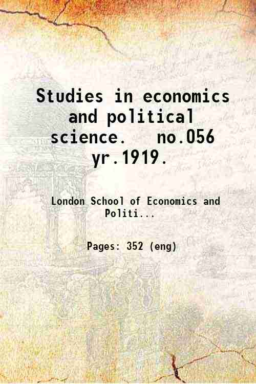 Studies in economics and political science.   no.056 yr.1919.