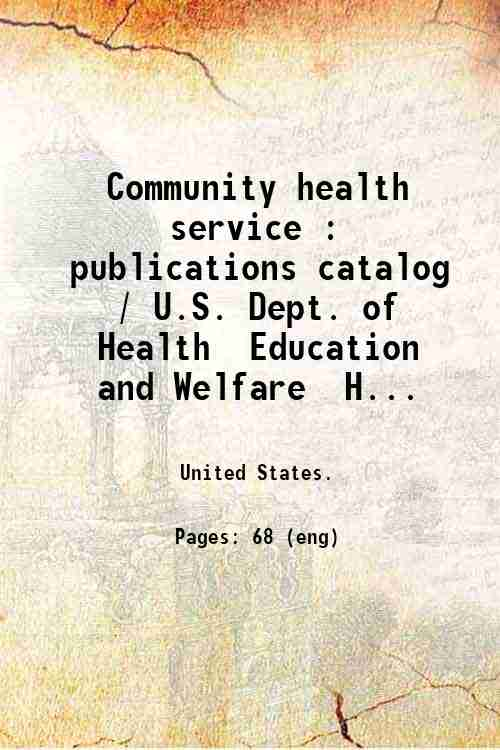 Community health service : publications catalog / U.S. Dept. of Health  Education  and Welfare  H...