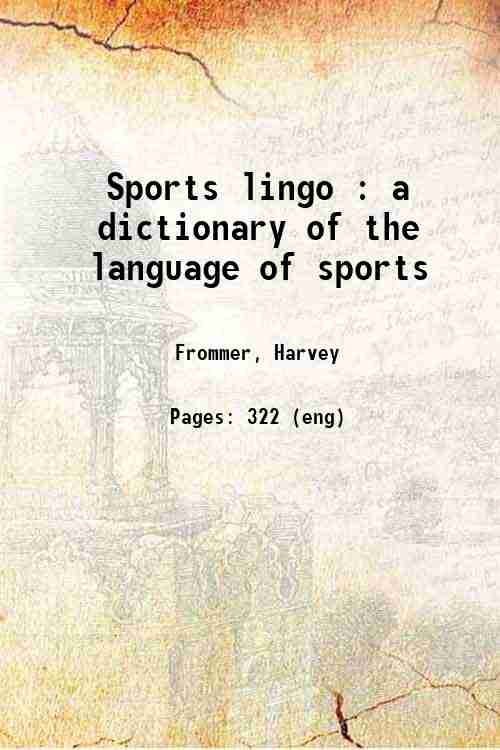 Sports lingo : a dictionary of the language of sports