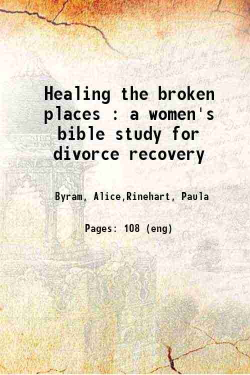 Healing the broken places : a women's bible study for divorce recovery