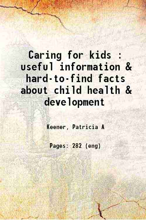 Caring for kids : useful information & hard-to-find facts about child health & development