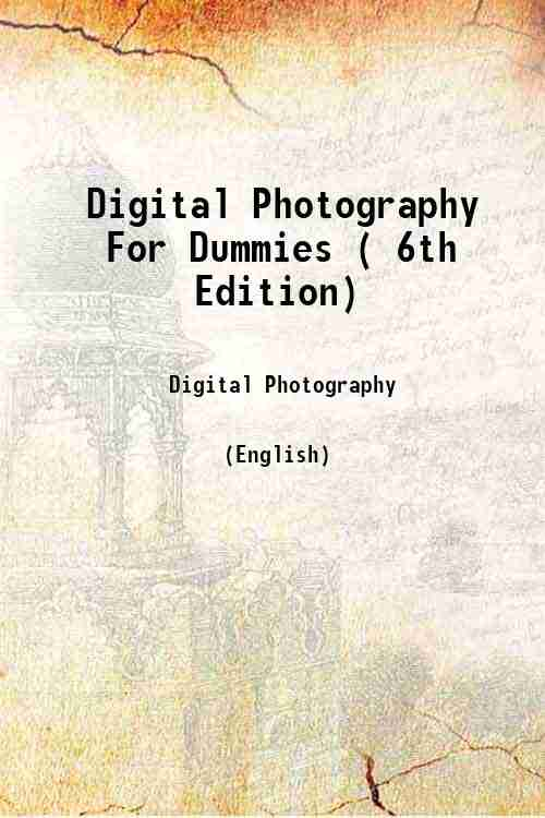 Digital Photography For Dummies ( 6th Edition)