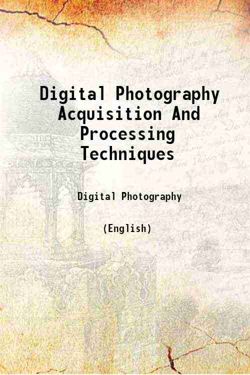 Digital Photography Acquisition And Processing Techniques