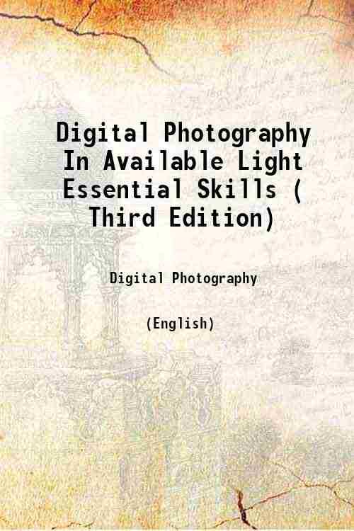Digital Photography In Available Light Essential Skills ( Third Edition)