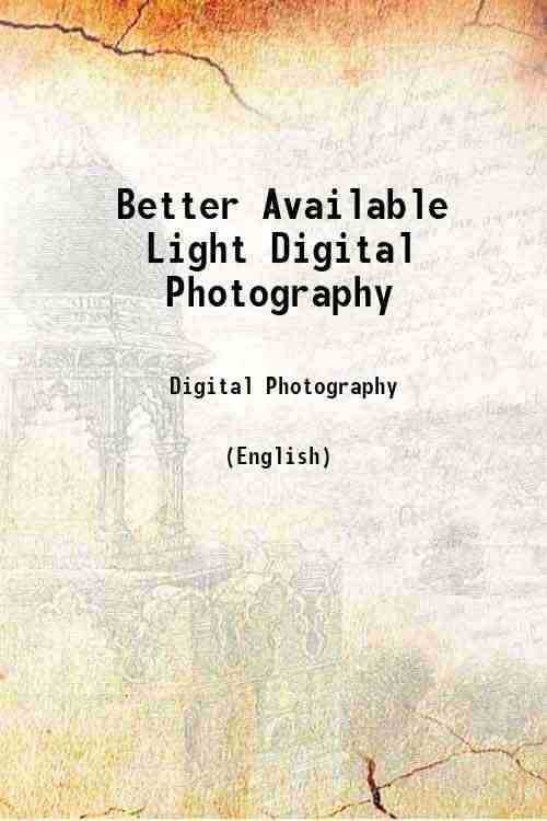 Better Available Light Digital Photography