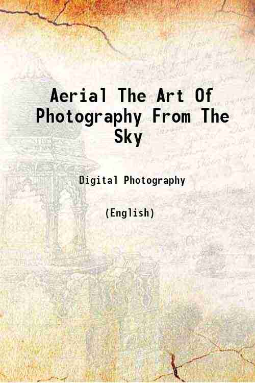 Aerial The Art Of Photography From The Sky