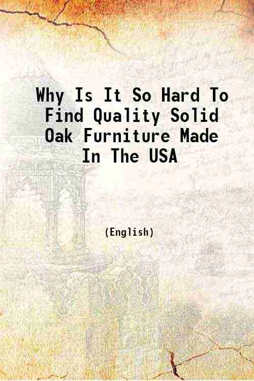 Why Is It So Hard To Find Quality Solid Oak Furniture Made In The USA