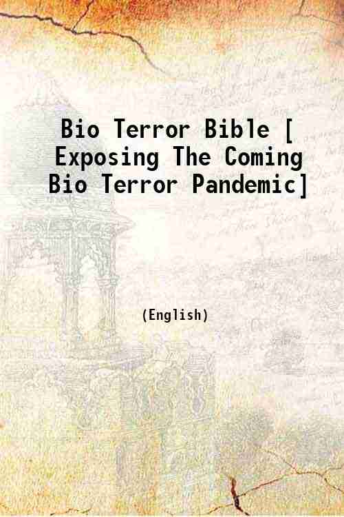 Bio Terror Bible [ Exposing The Coming Bio Terror Pandemic]