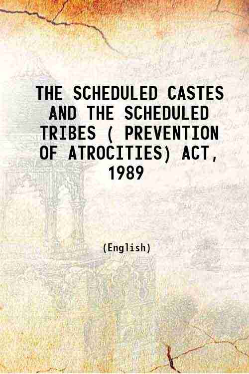 THE SCHEDULED CASTES AND THE SCHEDULED TRIBES ( PREVENTION OF ATROCITIES) ACT, 1989