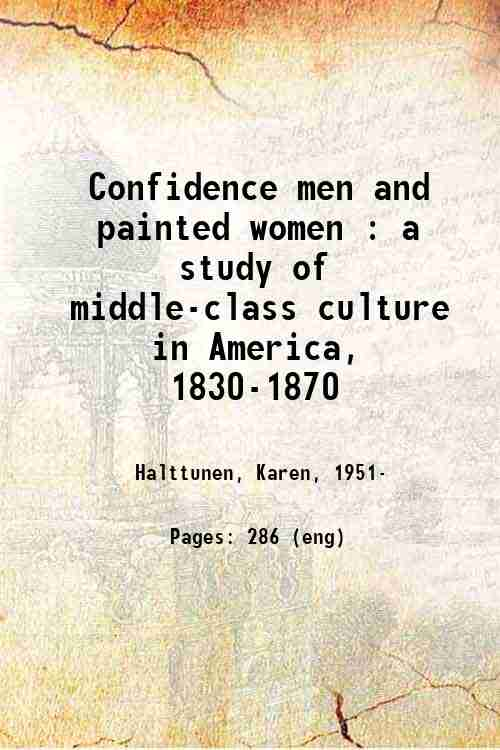 Confidence men and painted women : a study of middle-class culture in America, 1830-1870
