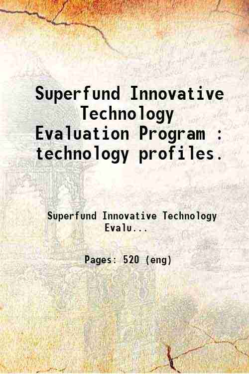 Superfund Innovative Technology Evaluation Program : technology profiles.