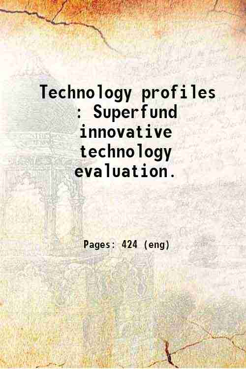 Technology profiles : Superfund innovative technology evaluation.