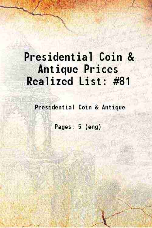 Presidential Coin & Antique Prices Realized List: #81