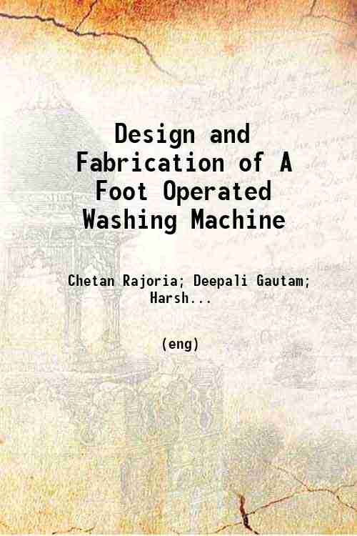 Design and Fabrication of A Foot Operated Washing Machine