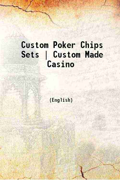 Custom Poker Chips Sets | Custom Made Casino