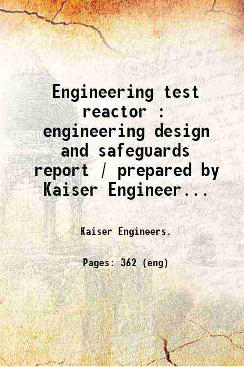 Engineering test reactor : engineering design and safeguards report / prepared by Kaiser Engineer...