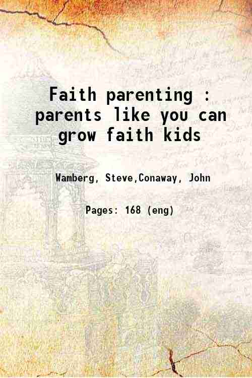Faith parenting : parents like you can grow faith kids