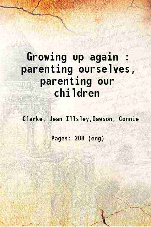 Growing up again : parenting ourselves, parenting our children