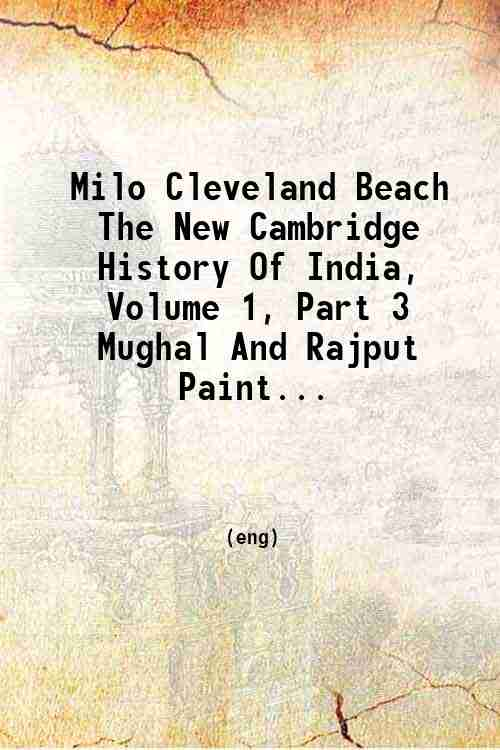 Milo Cleveland Beach The New Cambridge History Of India, Volume 1, Part 3 Mughal And Rajput Paint...