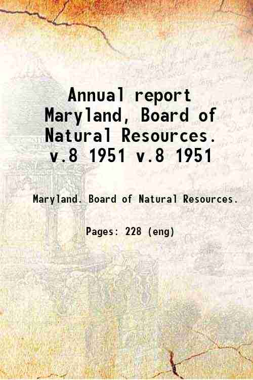 Annual report / Maryland, Board of Natural Resources. v.8 1951 v.8 1951