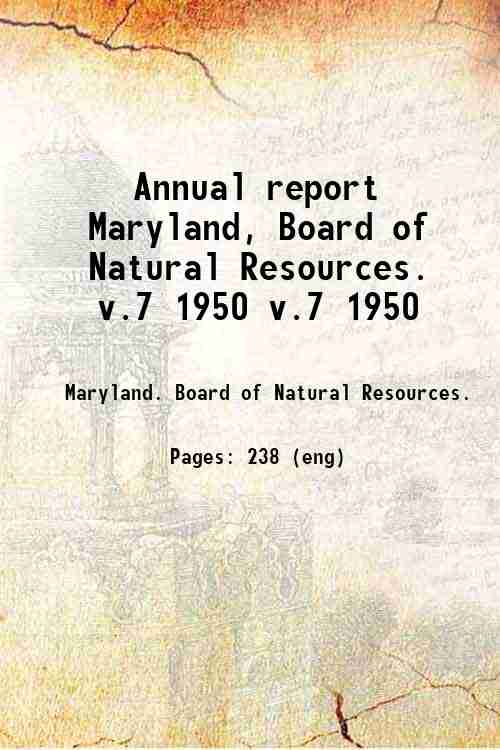Annual report / Maryland, Board of Natural Resources. v.7 1950 v.7 1950