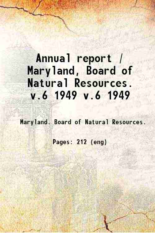 Annual report / Maryland, Board of Natural Resources. v.6 1949 v.6 1949