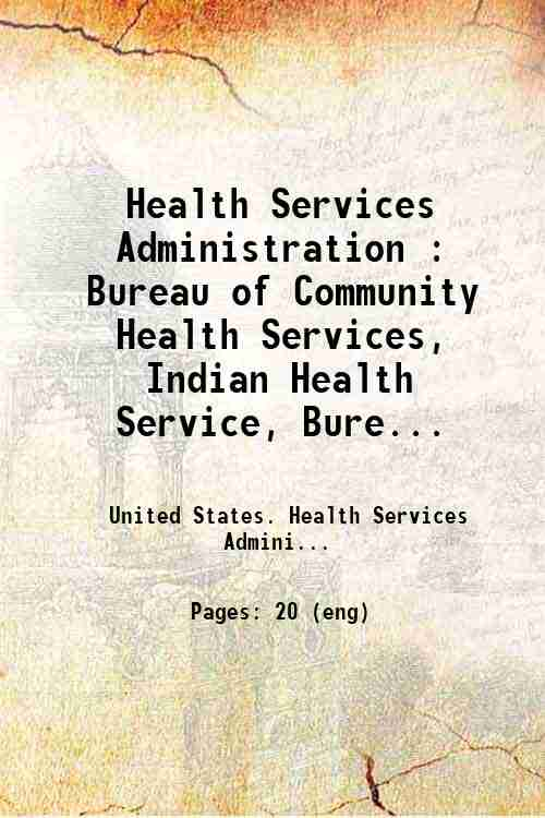 Health Services Administration : Bureau of Community Health Services, Indian Health Service, Bure...