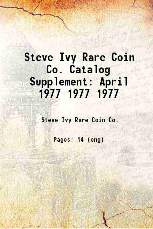 Steve Ivy Rare Coin Co. Catalog Supplement: April 1977 1977 1977