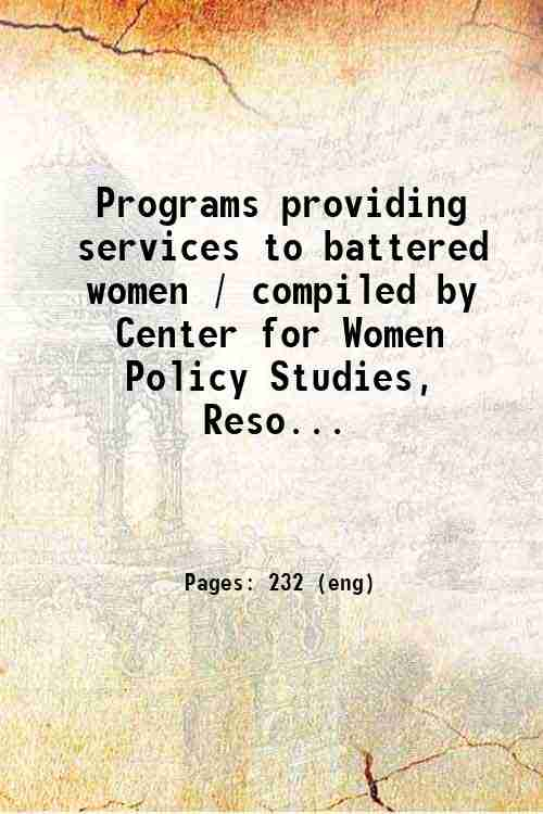 Programs providing services to battered women / compiled by Center for Women Policy Studies, Reso...
