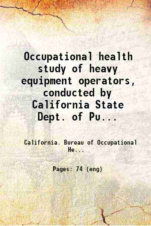 Occupational health study of heavy equipment operators, conducted by California State Dept. of Pu...