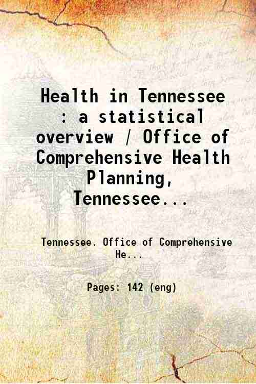 Health in Tennessee : a statistical overview / Office of Comprehensive Health Planning, Tennessee...