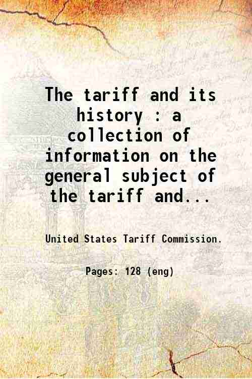 The tariff and its history : a collection of information on the general subject of the tariff and...