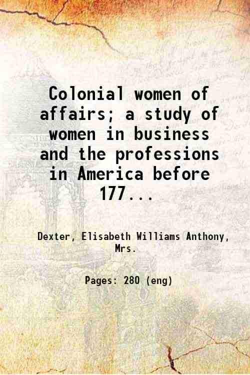Colonial women of affairs; a study of women in business and the professions in America before 177...