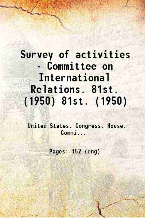 Survey of activities - Committee on International Relations. 81st. (1950) 81st. (1950)